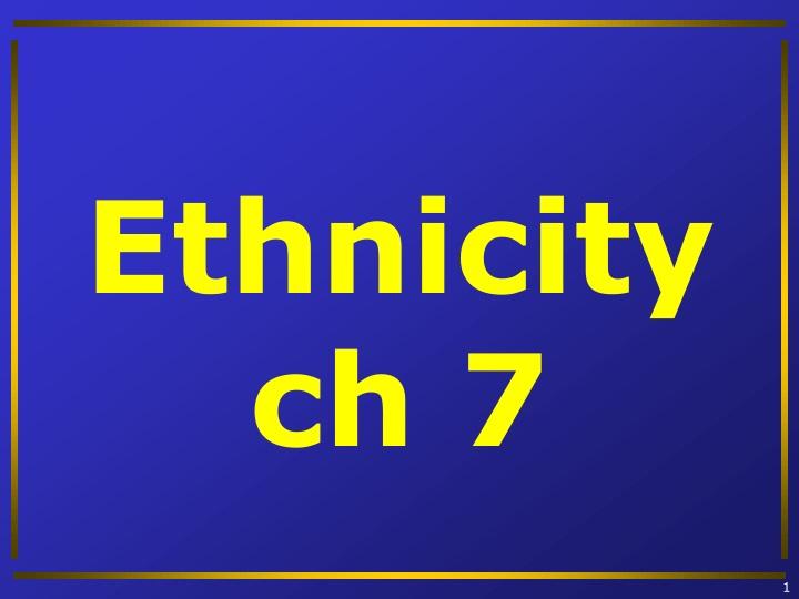 ethnicity ch 7 n.