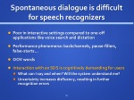 spontaneous dialogue is difficult for speec h recognizers