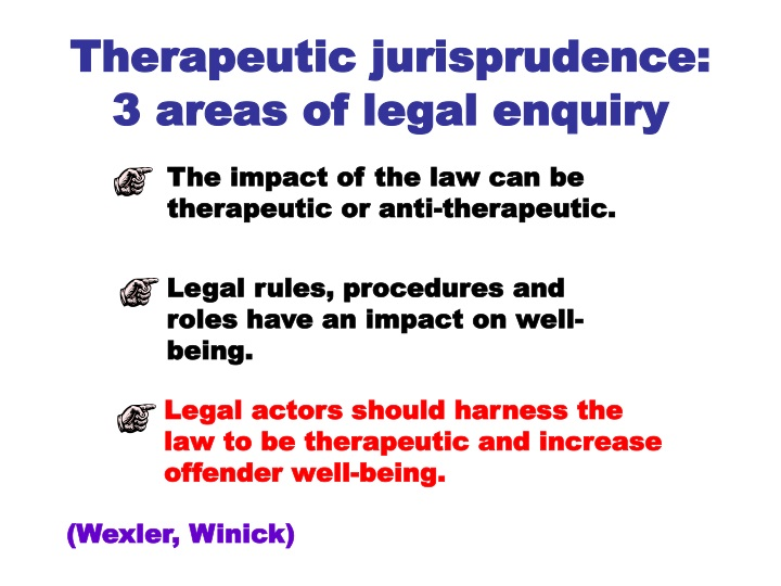 The impact of the law can be therapeutic or anti-therapeutic.