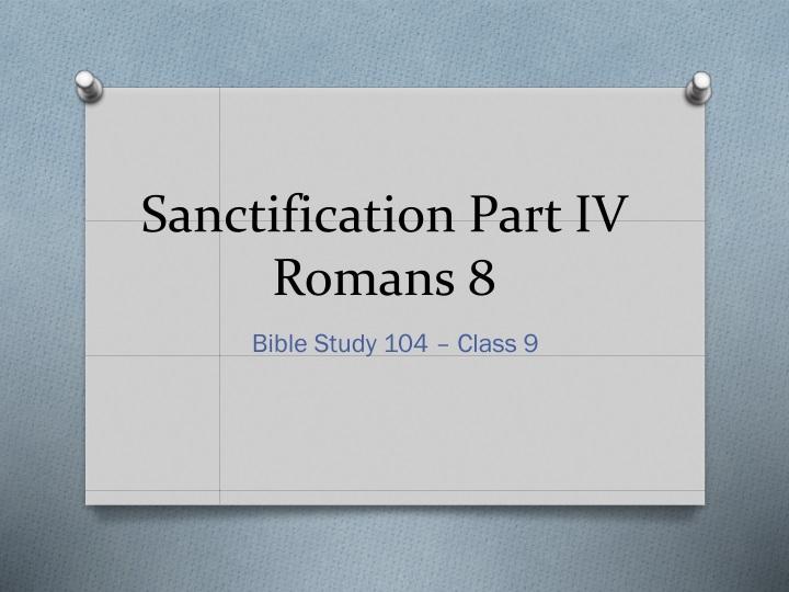 sanctification part iv romans 8 n.