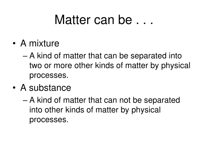 Matter can be . . .