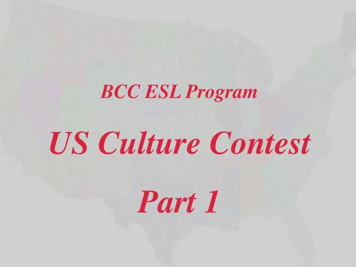 bcc esl program us culture contest part 1 n.