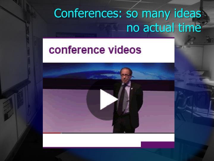 Conferences: so many ideas