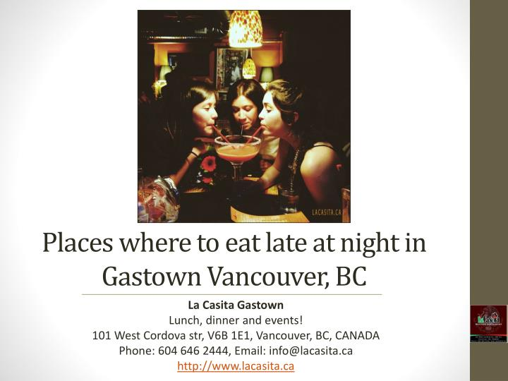 places where to eat late at night in gastown vancouver bc n.