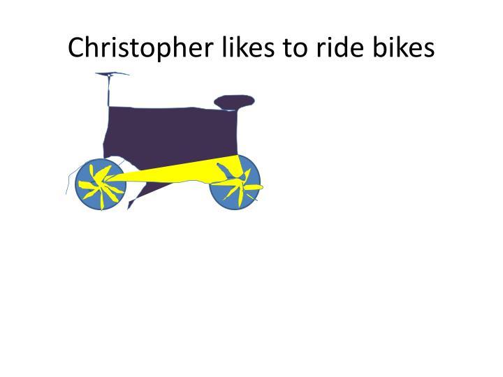 Christopher likes to ride bikes