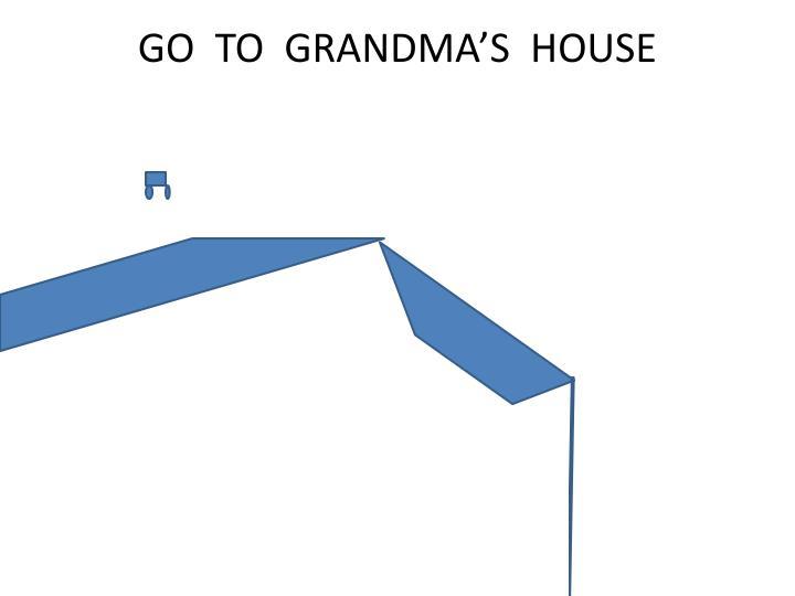 GO  TO  GRANDMA'S  HOUSE