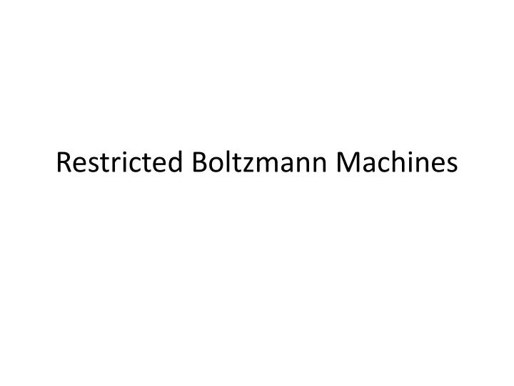 Restricted Boltzmann Machines