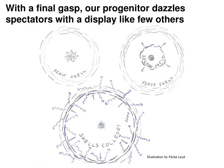 With a final gasp, our progenitor dazzles spectators with a display like few others