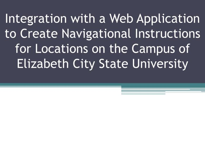 Integration with a Web Application to Create Navigational Instructions for Locations on the Campus o...