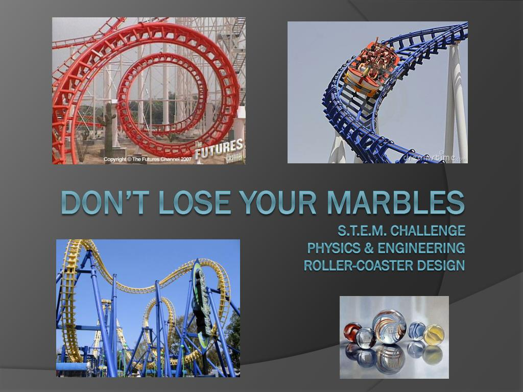 Ppt Don T Lose Your Marbles S T E M Challenge Physics Engineering Roller Coaster Design Powerpoint Presentation Id 1535445
