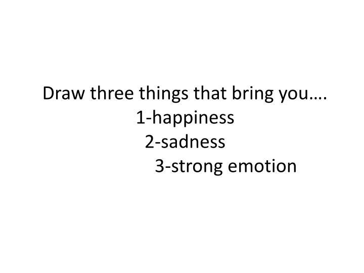 Draw three things that bring you….