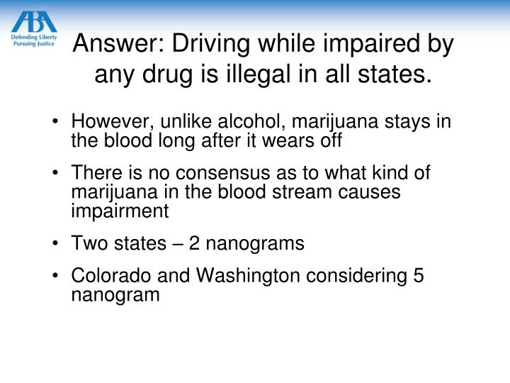 Answer: Driving while impaired by any drug is illegal in all states.