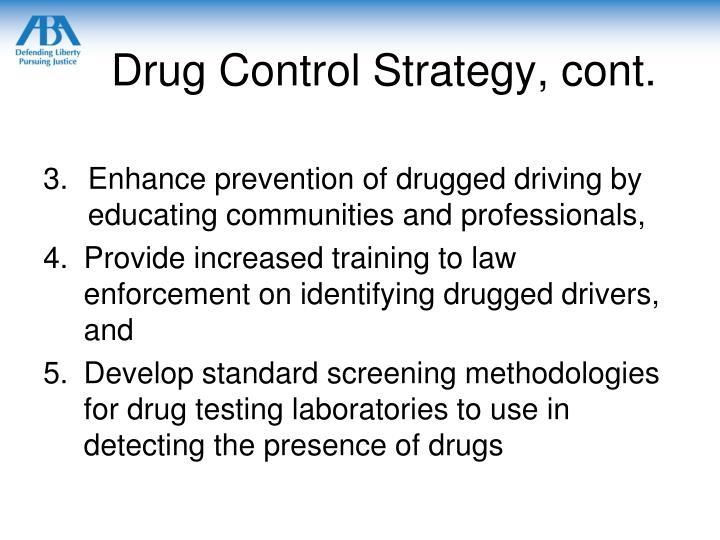Drug Control Strategy, cont.