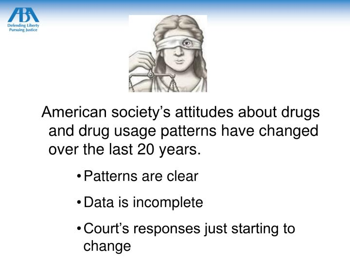 American society's attitudes about drugs and drug usage patterns have changed over the last 20 years.