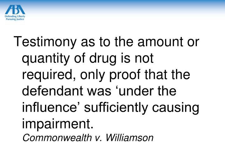 Testimony as to the amount or quantity of drug is not required, only proof that the defendant was 'under the influence' sufficiently causing impairment.