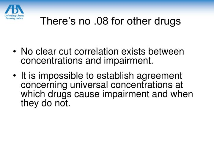 There's no .08 for other drugs