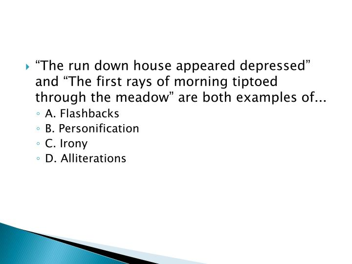 """""""The run down house appeared depressed"""" and """"The first rays of morning tiptoed through the meadow"""" are both examples of..."""