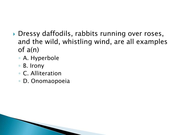 Dressy daffodils, rabbits running over roses, and the wild, whistling wind, are all examples of