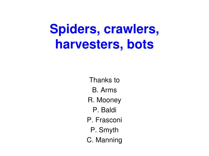 Spiders crawlers harvesters bots