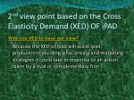 2 nd view point based on the cross elasticity demand xed of ipad
