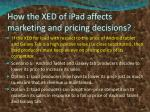 how the xed of ipad affects marketing and pricing decisions
