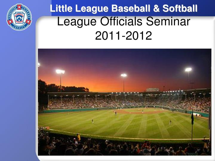little league baseball softball league officials seminar 2011 2012 n.