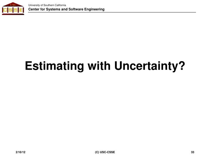 Estimating with Uncertainty?
