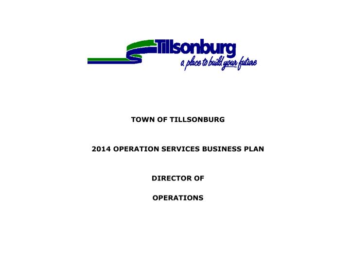 town of tillsonburg 2014 operation services business plan director of operations n.