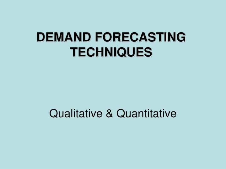 PPT - DEMAND FORECASTING TECHNIQUES PowerPoint Presentation