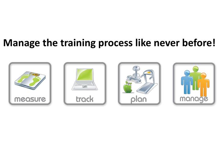 Manage the training process like never before!
