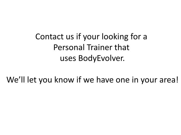 Contact us if your looking for a