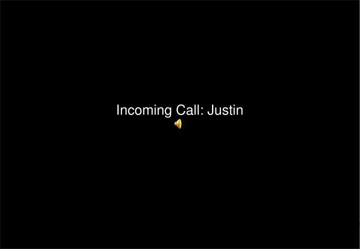 Incoming Call: Justin