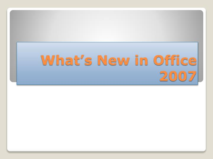 What s new in office 2007