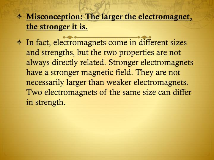 Misconception: The larger the electromagnet, the stronger it is.