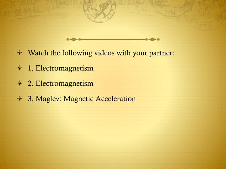Watch the following videos with your partner: