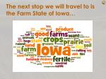 the next stop we will travel to is the farm state of iowa