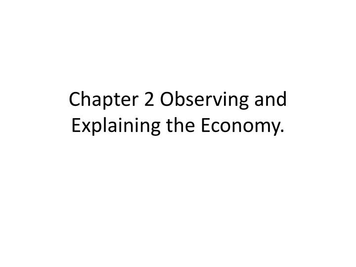 chapter 2 observing and explaining the economy n.