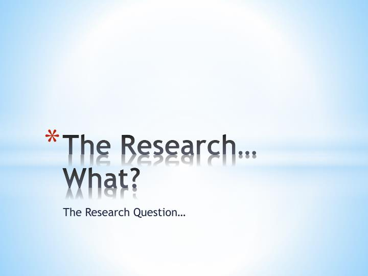 the research what