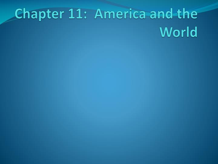 chapter 11 america and the world n.