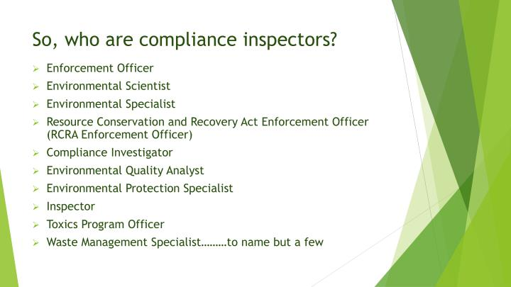So, who are compliance inspectors?