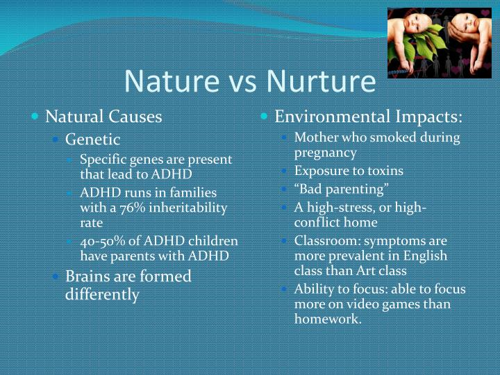 nature vs nurture who leads the Back, the nature versus nurture debate has been as much about politics as empirical research society made you, and if you didn't like who you saw in the mirror, better to remake society besides, if nature is everything and nurture is irrelevant, then why should anyone care about family values.