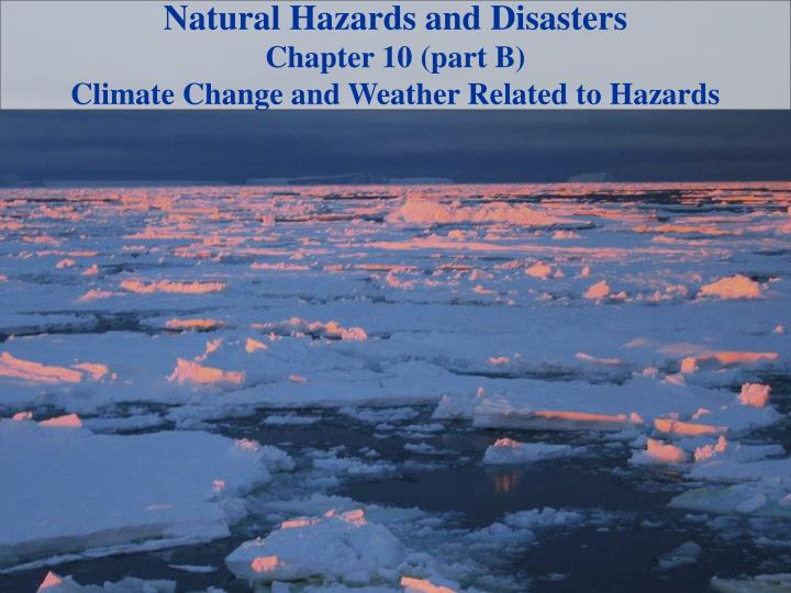 natural hazards and disasters chapter 10 part b climate change and weather related to hazards n.