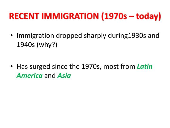 RECENT IMMIGRATION (1970s – today)