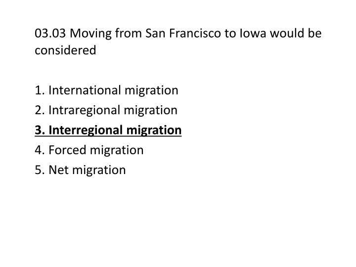 03.03 Moving from San Francisco to Iowa would be considered