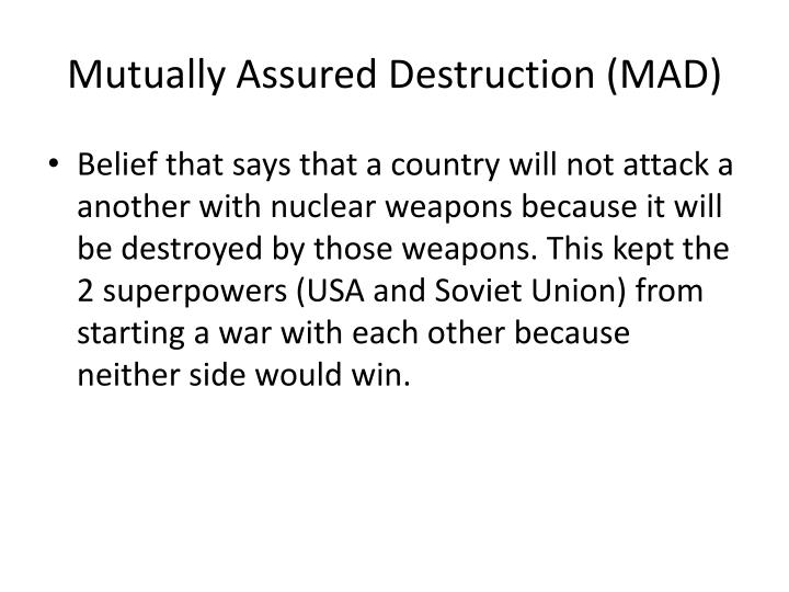 Mutually Assured Destruction (MAD)