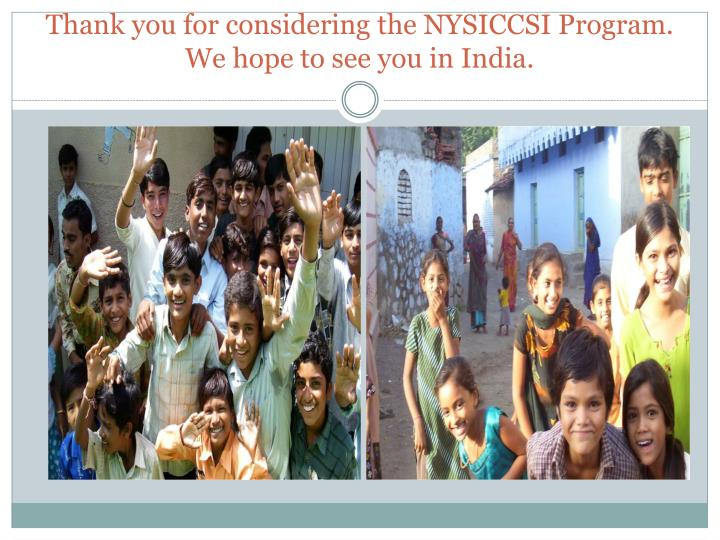 Thank you for considering the NYSICCSI Program. We hope to see you in India.