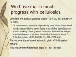 we have made much progress with cellulosics