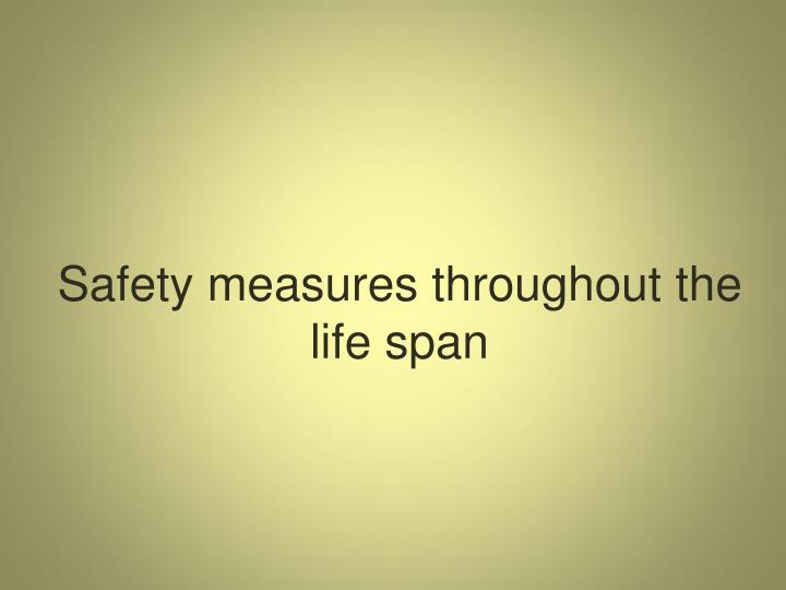 Safety measures throughout the life span