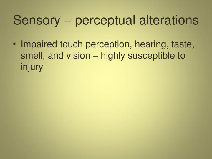 Sensory – perceptual alterations