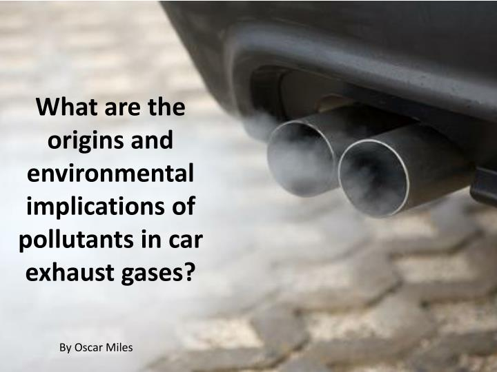 what are the origins and environmental implications of pollutants in car exhaust gases n.